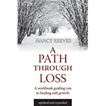 A Path through Loss: a Guide to Writing Your Healing and Growth by Nancy Reeves (2001-01-01)