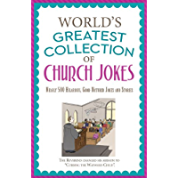The World's Greatest Collection of Church Jokes: Nearly 500 Hilarious, Good-Natured Jokes and Stories (Inspirational Book Bargains)