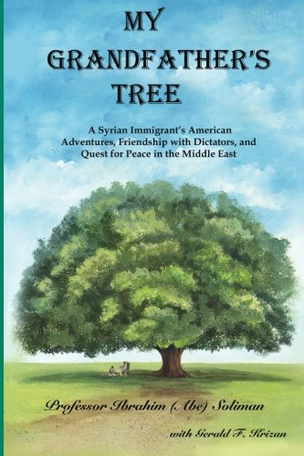 My Grandfather's Tree: A Syrian Immigrant's American Adventures, Friendship with Dictators, and Quest for Peace in the Middle East