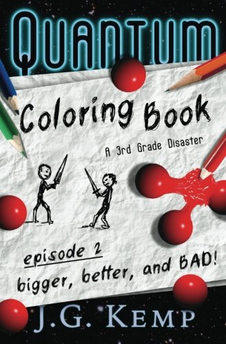 Bigger, Better, and BAD! - A 3rd Grade Disaster: (A Chapter Book for Ages 6-8) (The Quantum Coloring Book) (Volume 2)
