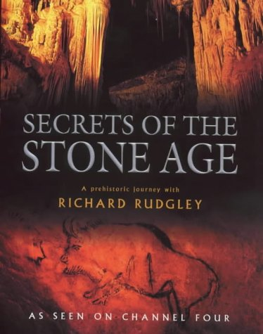 Secrets Of The Stone Age: A Prehistoric Journey with Richard Rudgley Richard Rudgley