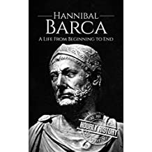 Hannibal Barca: A Life From Beginning to End