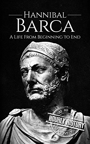 Hannibal Barca: A Life From Beginning to End (Military Biographies Book 4)