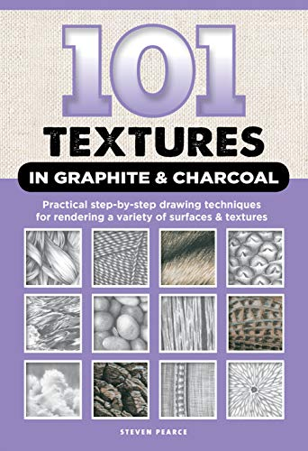 (101 Textures in Graphite & Charcoal: Practical step-by-step drawing techniques for rendering a variety of surfaces & textures )