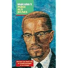 Malcolm X Parle Aux Jeunes: Discours Aux Etats-Unis, En Grande-Bretagne Et En Afrique