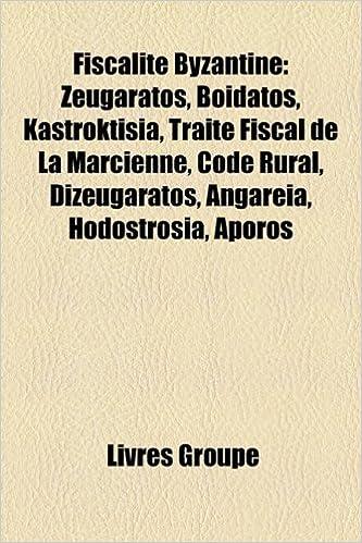 Livres Fiscalite Byzantine: Zeugaratos, Boidatos, Kastroktisia, Traite Fiscal de La Marcienne, Code Rural, Dizeugaratos, Angareia, Hodostrosia, Ap epub, pdf