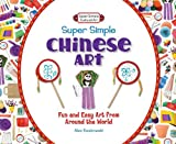 Super Simple Chinese Art: Fun and Easy Art from Around the World