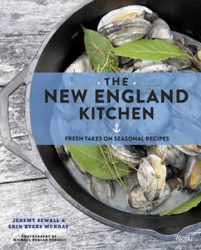 The New England Kitchen: Fresh Takes on Seasonal Recipes by Jeremy Sewall, Erin Byers Murray
