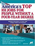 America's Top 101 Jobs for People Without a Four-Year Degree, Michael Farr, 1593570724