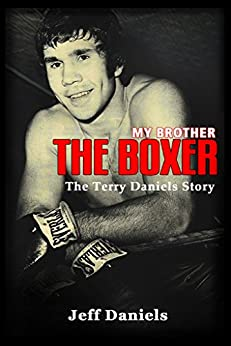 My Brother the Boxer: The Terry Daniels Story by [Daniels, Jeff]