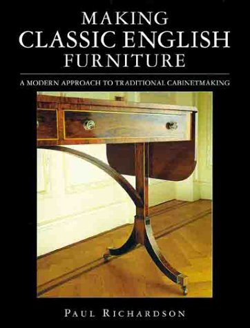 Making Classic English Furniture: A Modern Approach to Traditional Cabinetmaking