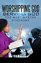 Worshipping God-Serving God:The Mary-Martha Syndrome