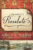 My Name Is Resolute: A Novel by the Author of Sarah's Quilt
