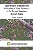 Determinants of Sustainable Utilization of Plant Resources in the Former Kakamega District, Kenya, A. Shisanya, 9994455575