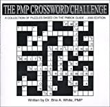 The PMP Crossword Challenge : A Collection of Puzzles Based on the PMBOK Guide, White, Bria A., 0967093627