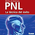 PNL [Spanish Edition]: La técnica del éxito Audiobook by Merlina de Dobrinsky Narrated by Jorge Gomez Cabrera