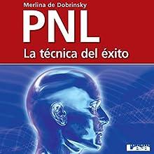 PNL [Spanish Edition]: La técnica del éxito Audiobook by Merlina de Dobrinsky Narrated by Jorge Gomez Cabrera