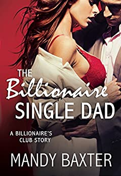 The Billionaire Single Dad: A Billionaire's Club Story (The Billionaire's Club: Texas) by [Baxter, Mandy]