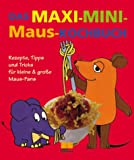 Das Maxi-Mini-Maus-Kochbuch