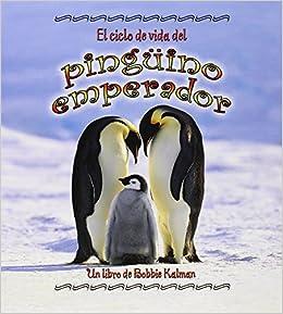 El Ciclo de Vida del Pinguino Emperador (Ciclos de Vida ...