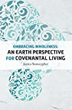united methodist women - Embracing Wholeness: An Earth Perspective for Covenantal Living: United Methodist Women Spiritual Growth Study: 2018