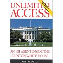 Unlimited Access: An FBI Agent Inside the Clinton White House