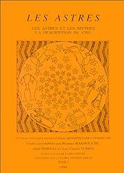 Les astres. Tome 1, Les astres et les mythes : la description du ciel, Colloque international, Montpellier, 23-25 mars 1195