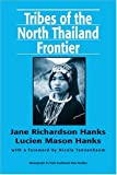 Tribes of the North Thailand Frontier, Hanks, Jane Richardson and Hanks, Lucien M., 0938692763