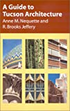 A Guide to Tucson Architecture, Anne M. Nequette and R. Brooks Jeffery, 0816520836