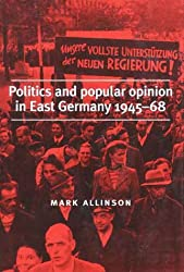 Politics and Popular Opinion in East Germany, 1945-68
