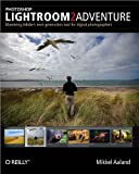 Photoshop Lightroom 2 Adventure : Mastering Adobe's Next-Generation Tool for Digital Photographers, Aaland, Mikkel, 0596521014