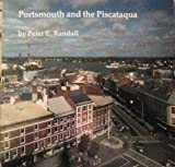 Portsmouth and the Piscataqua, Peter E. Randall, 0892720875