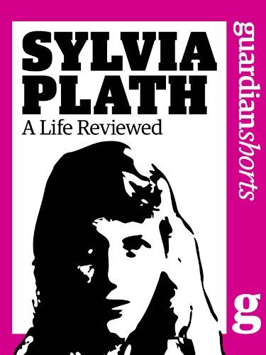 Sylvia Plath: A Life Reviewed (Guardian Shorts Book 54) (English Edition)