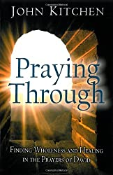 Praying Through: Finding Wholeness and Healing in the Prayers of David