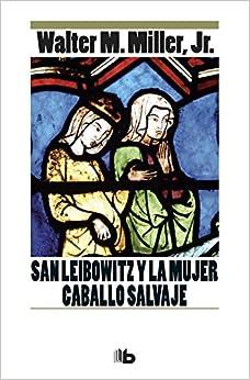 Ebook Descargar Libros Gratis San Leibowitz Y La Mujer Caballo Salvaje Gratis Epub