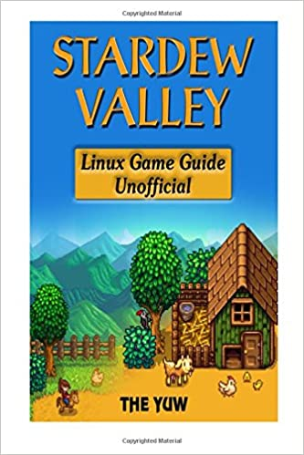 Stardew Valley Linux Game Guide Unofficial: Get Tons of Resources & Build the Ultimate Farm!
