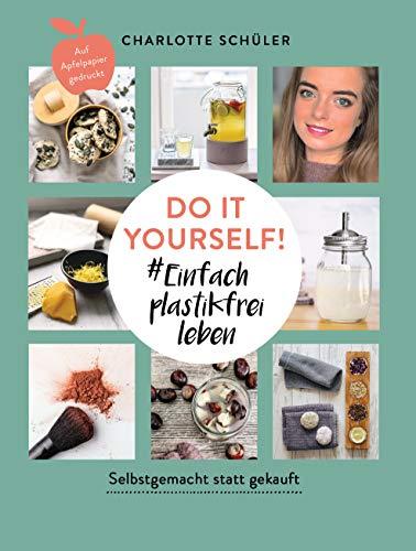 Do it yourself! #Einfach plastikfrei leben: Selbstgemacht statt gekauft: Die besten DIYs für Einsteiger und…