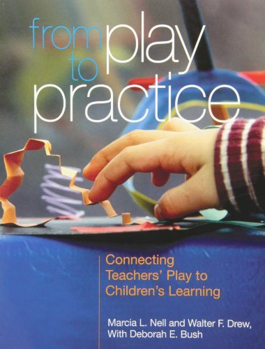 From Play to Practice: Connecting Teachers' Play to Children's Learning by Nell, Marcia L., Drew, Walter F. (July 31, 2013) Paperback