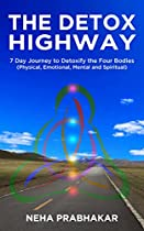THE DETOX HIGHWAY : 7 DAY JOURNEY TO DETOXIFY THE FOUR BODIES