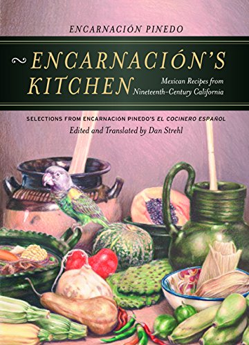 Read Online Encarnación's Kitchen: Mexican Recipes from Nineteenth-Century California (California Studies in Food and Culture) PDF