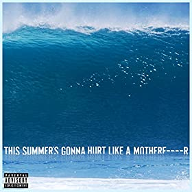 This-Summers-Gonna-MotherF-Explicit