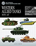 The Essential Vehicle Identification Guide: Western Allied Tanks 1939-1945 (Essential Vehicle Identificatn)
