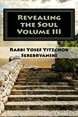 Revealing the Soul: An Analysis of Torah and Creation - Volume Three Paperback