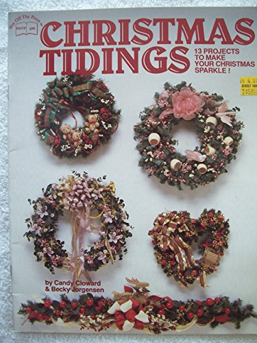 (Christmas Tidings: 13 Projects to Make Your Christmas Sparkle! By Candy Cloward & Becky Jorgensen Craft Book 1989)