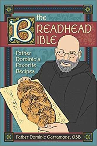 The Breadhead Bible: Father Dominic's Favorite Recipes by Father Dominic Garramone (2014-04-15)