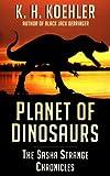 Planet of Dinosaurs (The Sasha Strange Chronicles Book 1)