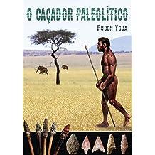 O CAÇADOR PALEOLITICO (Portuguese Edition)