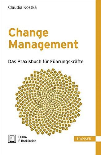 Change Management: Das Praxisbuch für Führungskräfte Gebundenes Buch – 8. August 2016 Claudia Kostka 3446448594 Business / Management Veränderungsmanagement