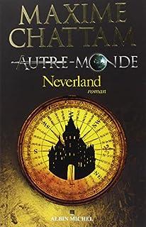 Autre-monde : [vol.6]  : Neverland, Chattam, Maxime
