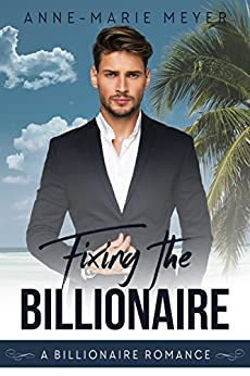 Fixing the Billionaire (A Clean Billionaire Romance Book 5) by [Meyer, Anne-Marie]